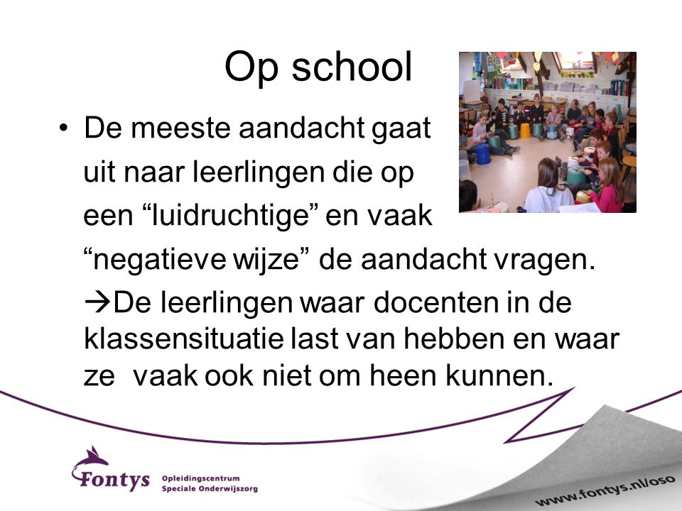 """Op school De meeste aandacht gaat uit naar leerlingen die op een """"luidruchtige"""" en vaak """"negatieve wijze"""" de aandacht vragen.  De leerlingen waar doc"""