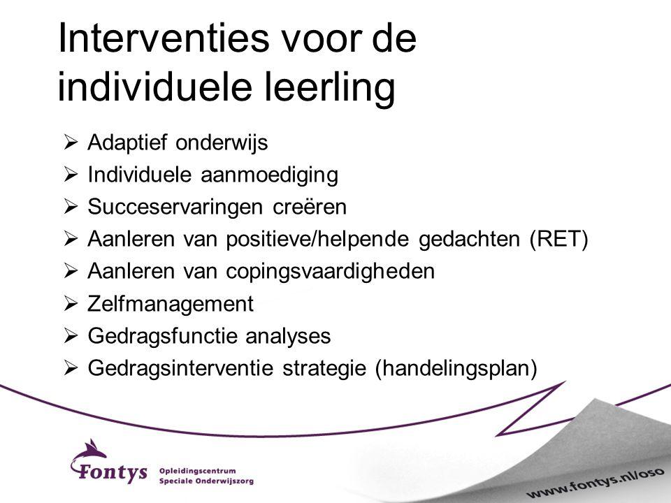Interventies voor de individuele leerling  Adaptief onderwijs  Individuele aanmoediging  Succeservaringen creëren  Aanleren van positieve/helpende