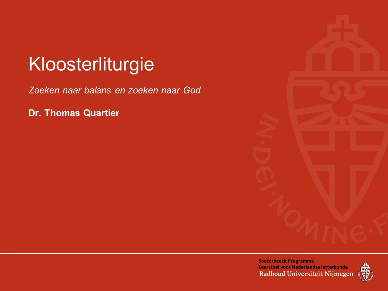 Kloosterliturgie Zoeken naar balans en zoeken naar God Dr. Thomas Quartier