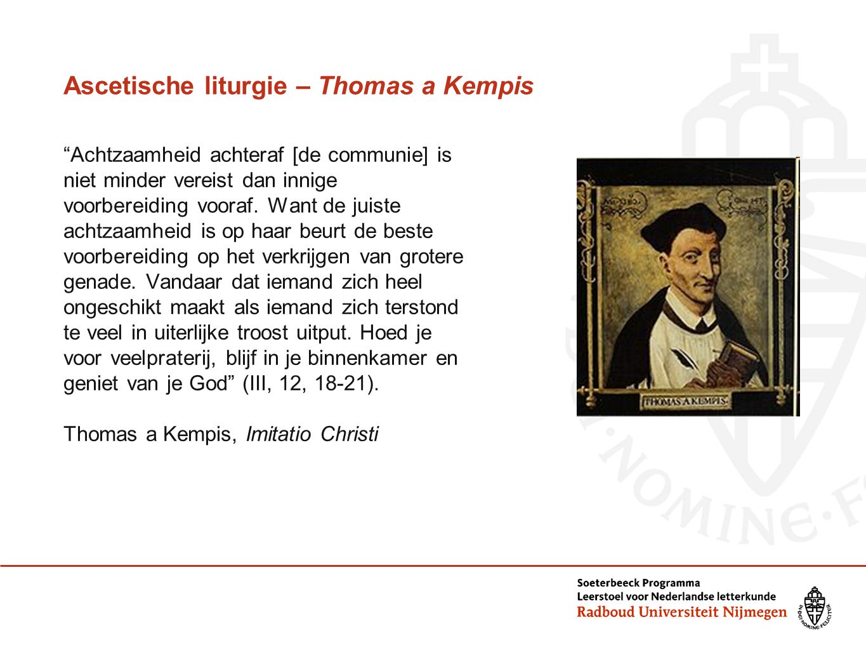 Ascetische liturgie – Thomas a Kempis Achtzaamheid achteraf [de communie] is niet minder vereist dan innige voorbereiding vooraf.