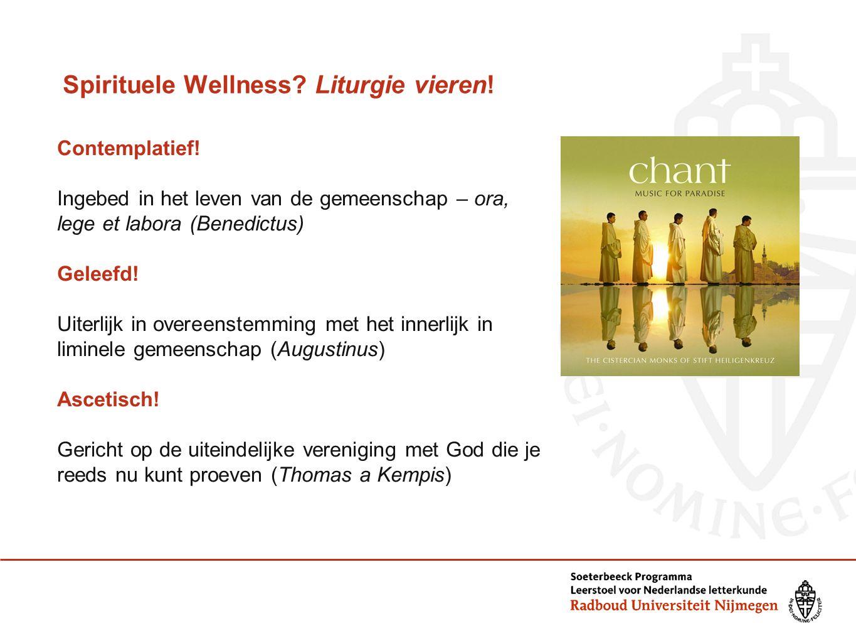 Spirituele Wellness? Liturgie vieren! Contemplatief! Ingebed in het leven van de gemeenschap – ora, lege et labora (Benedictus) Geleefd! Uiterlijk in
