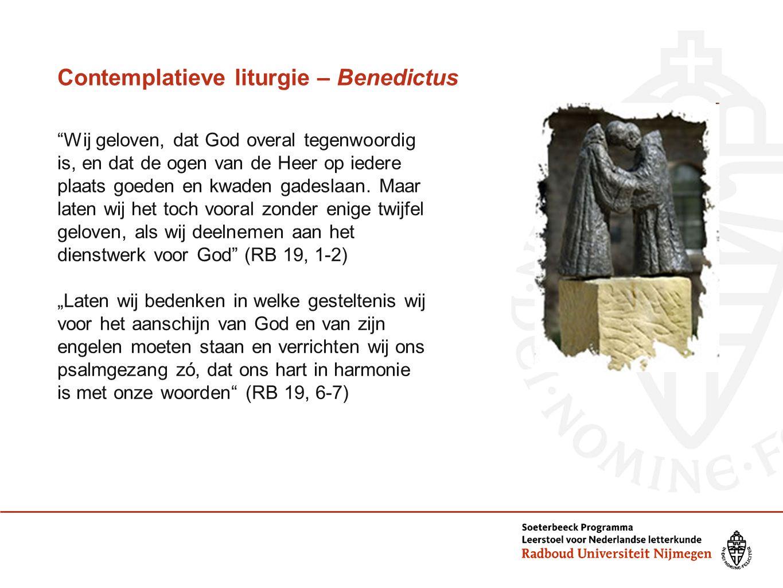 Contemplatieve liturgie – Benedictus Wij geloven, dat God overal tegenwoordig is, en dat de ogen van de Heer op iedere plaats goeden en kwaden gadeslaan.