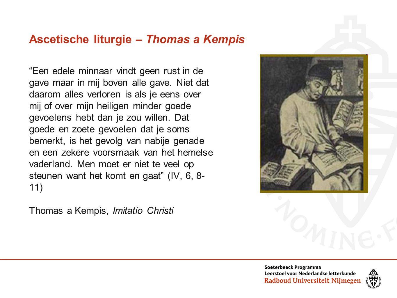 """Ascetische liturgie – Thomas a Kempis """"Een edele minnaar vindt geen rust in de gave maar in mij boven alle gave. Niet dat daarom alles verloren is als"""