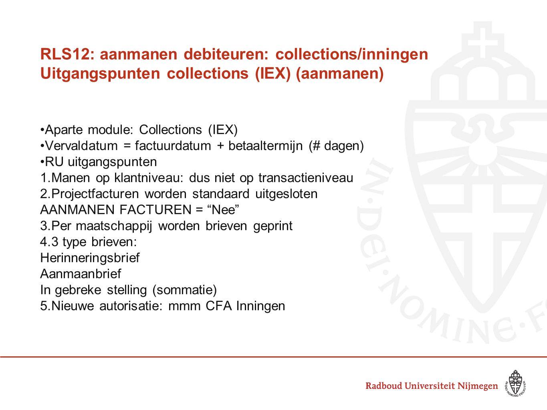 RLS12: aanmanen debiteuren: collections/inningen Uitgangspunten collections (IEX) (aanmanen) Aparte module: Collections (IEX) Vervaldatum = factuurdat