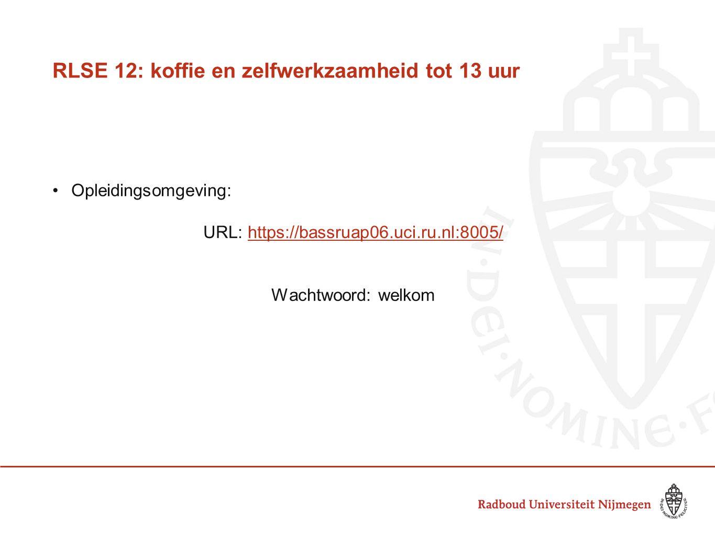 RLSE 12: koffie en zelfwerkzaamheid tot 13 uur Opleidingsomgeving: URL: https://bassruap06.uci.ru.nl:8005/https://bassruap06.uci.ru.nl:8005/ Wachtwoor
