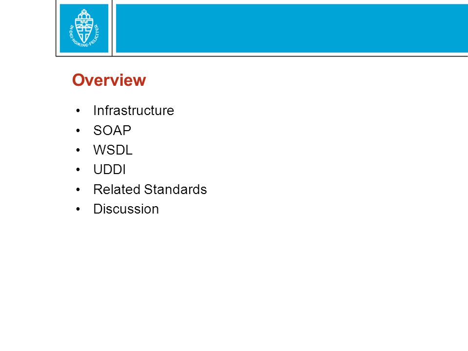 Overview Infrastructure SOAP WSDL UDDI Related Standards Discussion