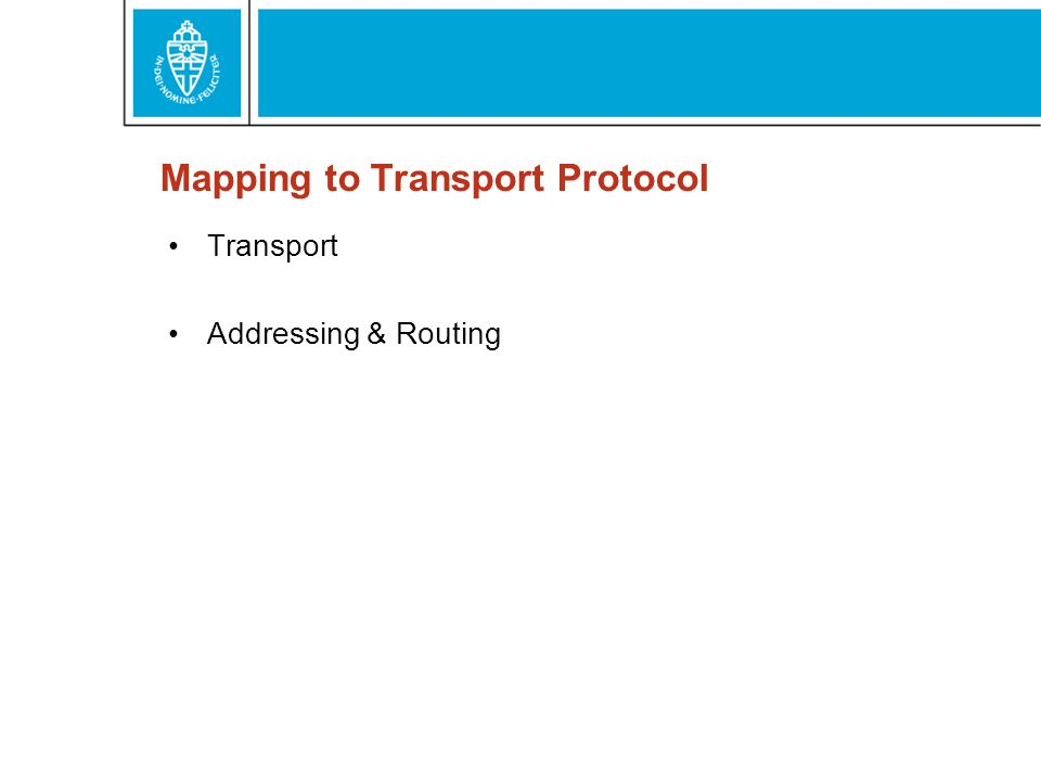Mapping to Transport Protocol Transport Addressing & Routing