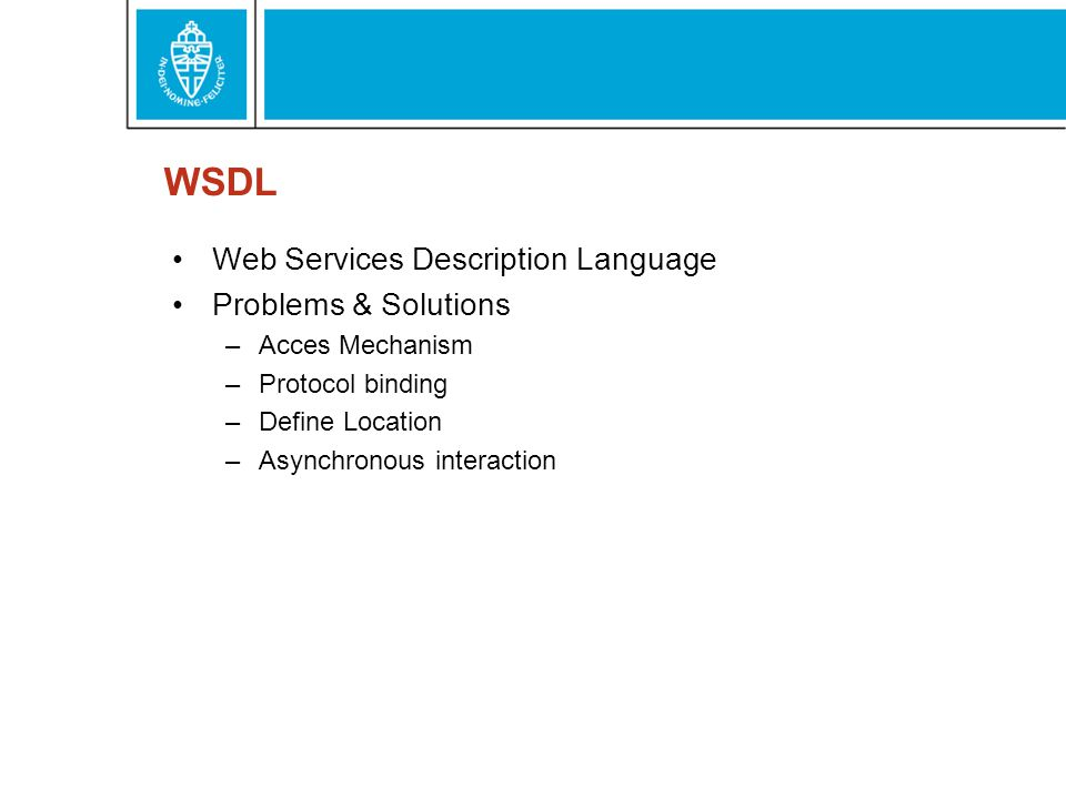 WSDL Web Services Description Language Problems & Solutions –Acces Mechanism –Protocol binding –Define Location –Asynchronous interaction