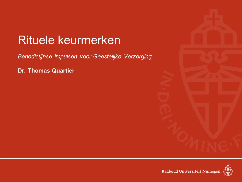 Rituele keurmerken Benedictijnse impulsen voor Geestelijke Verzorging Dr. Thomas Quartier