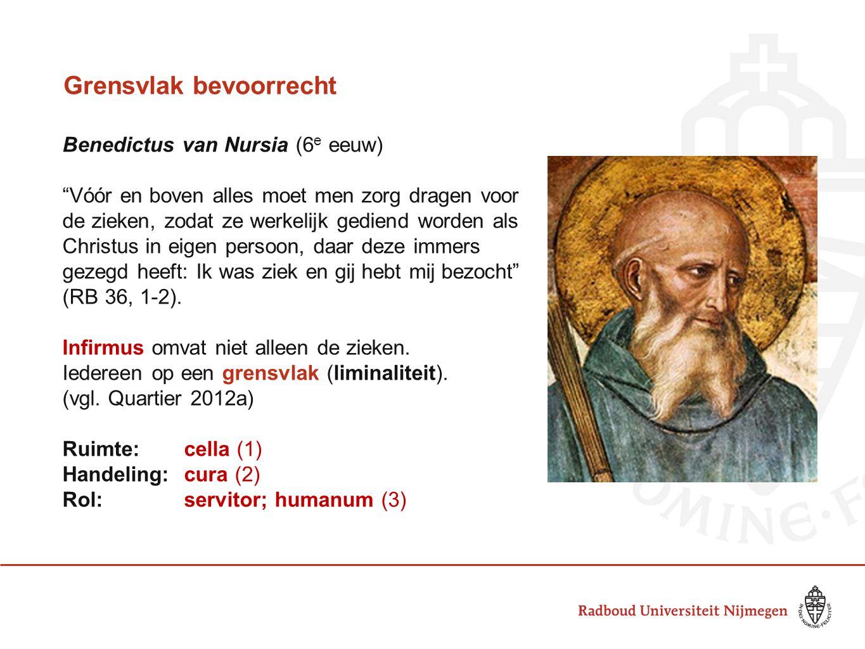 Grensvlak bevoorrecht Benedictus van Nursia (6 e eeuw) Vóór en boven alles moet men zorg dragen voor de zieken, zodat ze werkelijk gediend worden als Christus in eigen persoon, daar deze immers gezegd heeft: Ik was ziek en gij hebt mij bezocht (RB 36, 1-2).