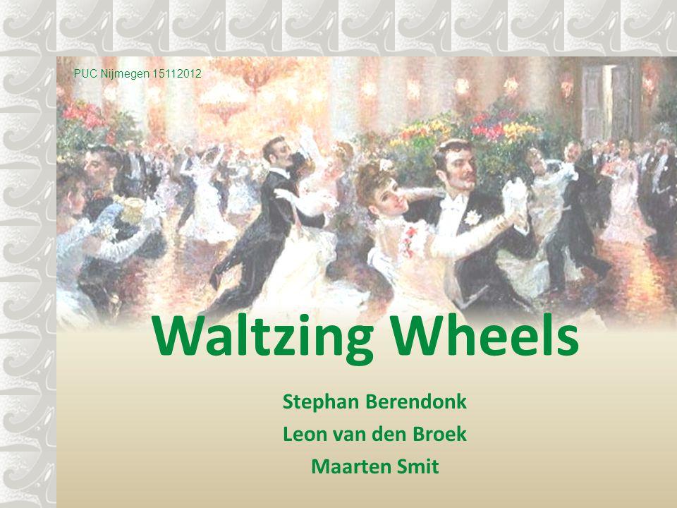 Waltzing Wheels Stephan Berendonk Leon van den Broek Maarten Smit PUC Nijmegen 15112012