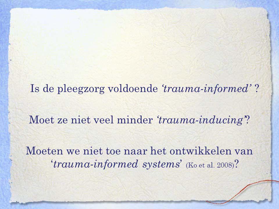 Is de pleegzorg voldoende 'trauma-informed' ? Moet ze niet veel minder 'trauma-inducing' ? Moeten we niet toe naar het ontwikkelen van ' trauma-inform