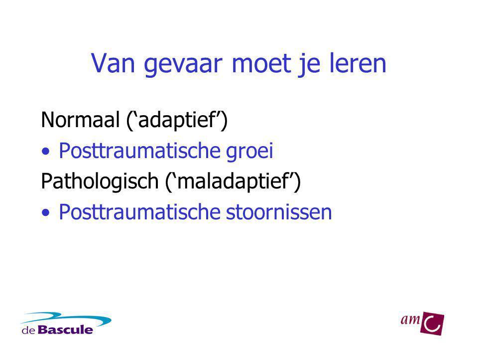 Van gevaar moet je leren Normaal ('adaptief') Posttraumatische groei Pathologisch ('maladaptief') Posttraumatische stoornissen