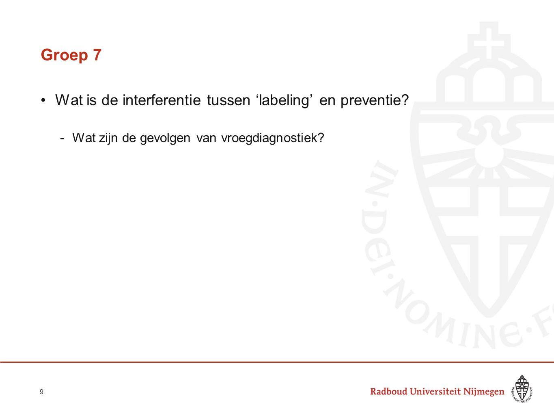 Groep 7 Wat is de interferentie tussen 'labeling' en preventie? -Wat zijn de gevolgen van vroegdiagnostiek? 9