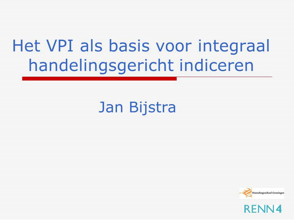 Het VPI als basis voor integraal handelingsgericht indiceren Jan Bijstra