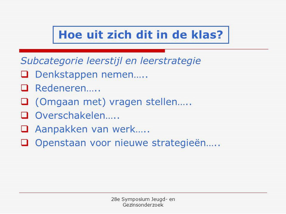 28e Symposium Jeugd- en Gezinsonderzoek Subcategorie leerstijl en leerstrategie  Denkstappen nemen…..  Redeneren…..  (Omgaan met) vragen stellen…..