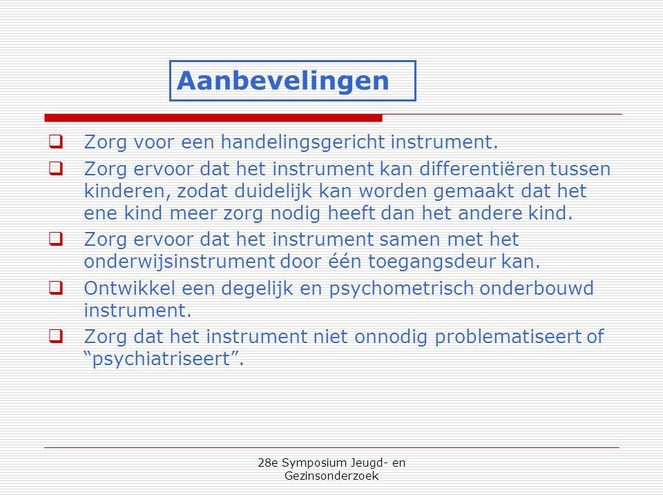 28e Symposium Jeugd- en Gezinsonderzoek  Zorg voor een handelingsgericht instrument.  Zorg ervoor dat het instrument kan differentiëren tussen kinde