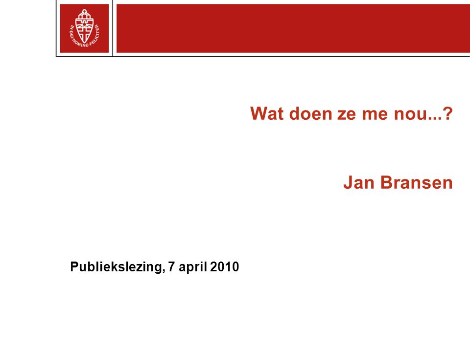 Wat doen ze me nou...? Jan Bransen Publiekslezing, 7 april 2010