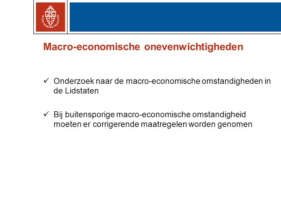 Macro-economische onevenwichtigheden Onderzoek naar de macro-economische omstandigheden in de Lidstaten Bij buitensporige macro-economische omstandigheid moeten er corrigerende maatregelen worden genomen