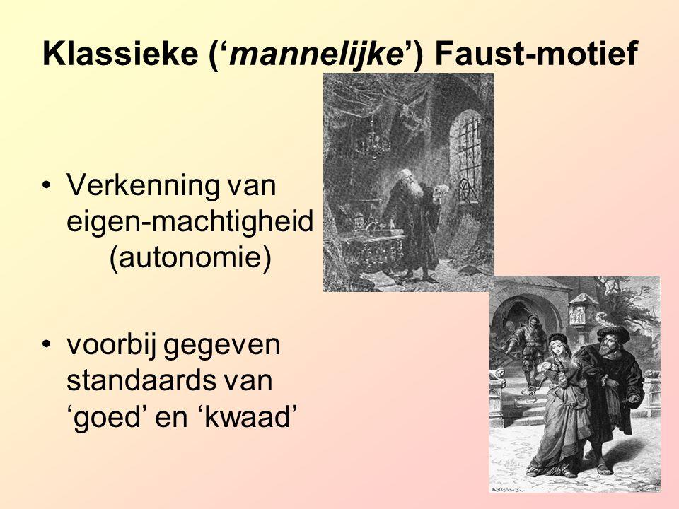 Klassieke ('mannelijke') Faust-motief Verkenning van eigen-machtigheid (autonomie) voorbij gegeven standaards van 'goed' en 'kwaad'