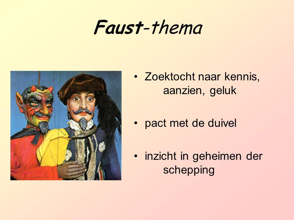 Faust-thema Zoektocht naar kennis, aanzien, geluk pact met de duivel inzicht in geheimen der schepping