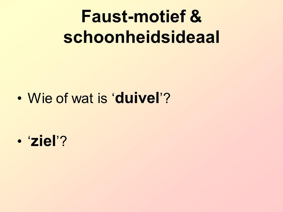 Faust-motief & schoonheidsideaal Wie of wat is ' duivel '? ' ziel '?