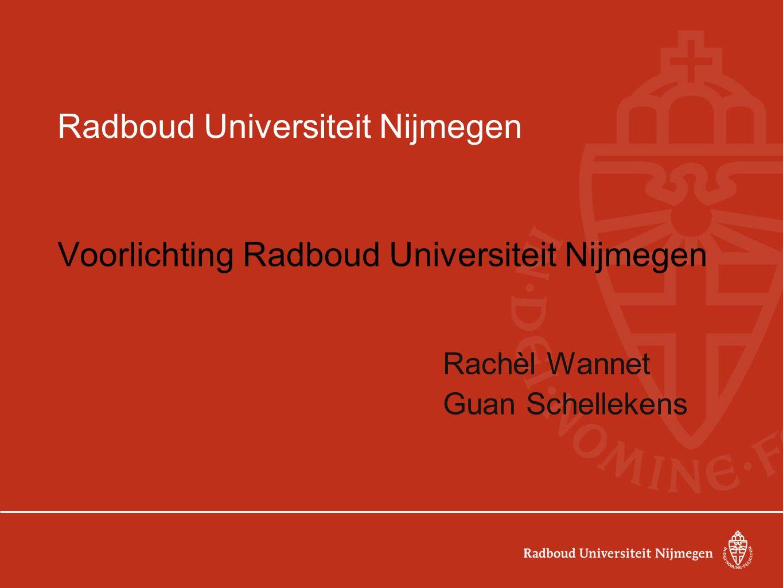 Radboud Universiteit Nijmegen Voorlichting Radboud Universiteit Nijmegen Rachèl Wannet Guan Schellekens
