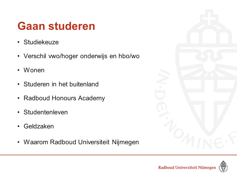Gaan studeren Studiekeuze Verschil vwo/hoger onderwijs en hbo/wo Wonen Studeren in het buitenland Radboud Honours Academy Studentenleven Geldzaken Waarom Radboud Universiteit Nijmegen