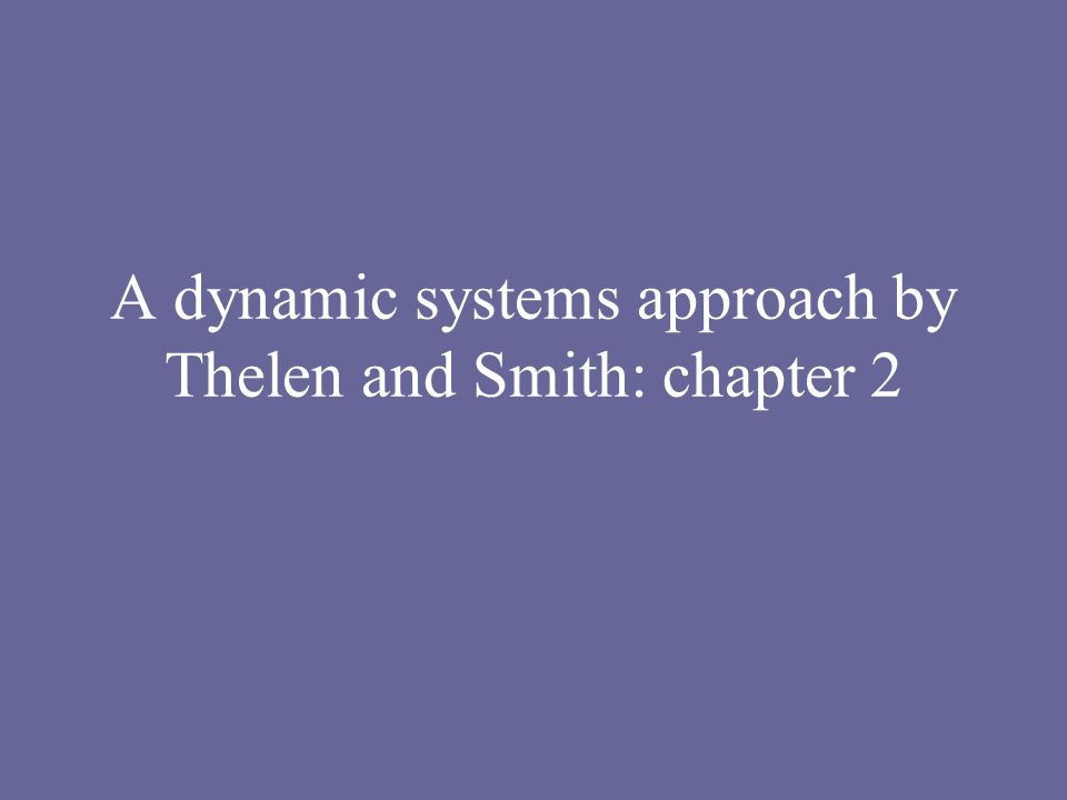 A dynamic systems approach by Thelen and Smith: chapter 2