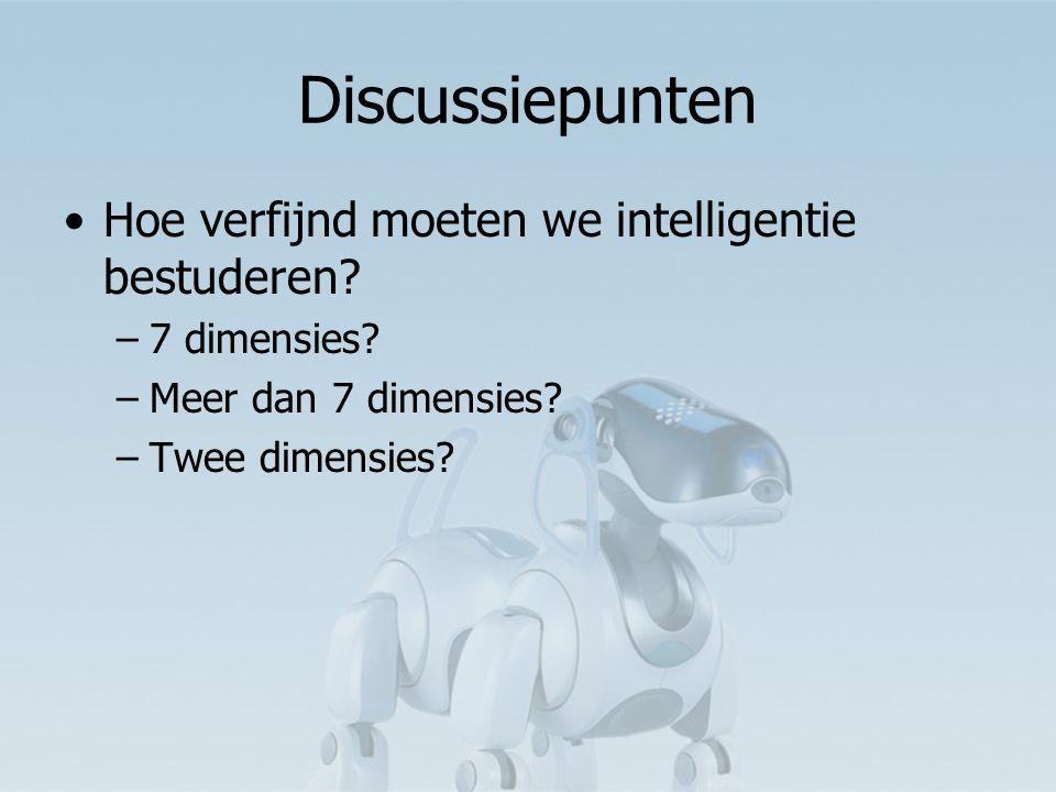 Discussiepunten Hoe verfijnd moeten we intelligentie bestuderen.