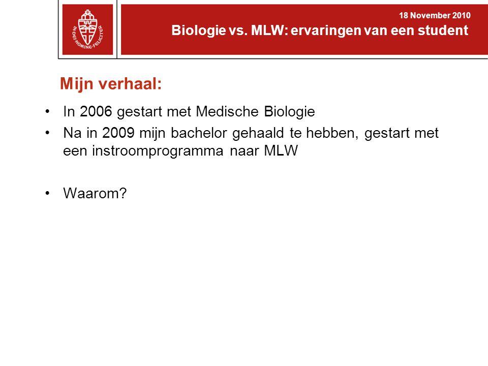 Mijn verhaal: In 2006 gestart met Medische Biologie Na in 2009 mijn bachelor gehaald te hebben, gestart met een instroomprogramma naar MLW Waarom? Bio