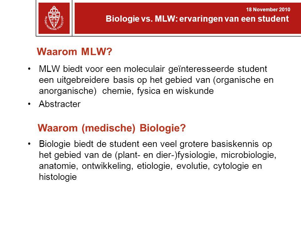 Waarom MLW? MLW biedt voor een moleculair geïnteresseerde student een uitgebreidere basis op het gebied van (organische en anorganische) chemie, fysic