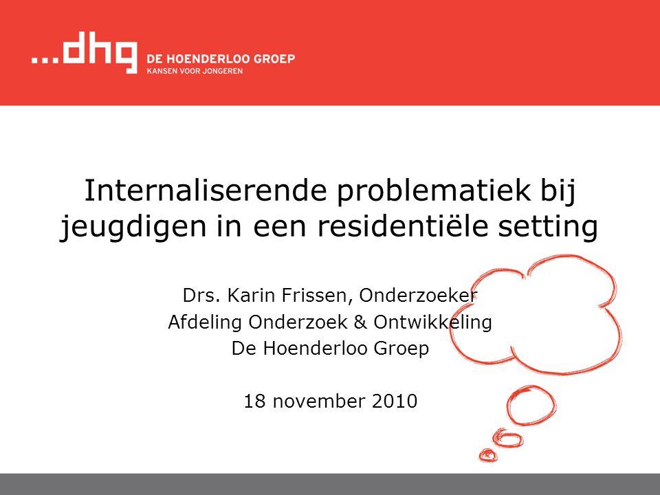 Internaliserende problematiek bij jeugdigen in een residentiële setting Drs. Karin Frissen, Onderzoeker Afdeling Onderzoek & Ontwikkeling De Hoenderlo
