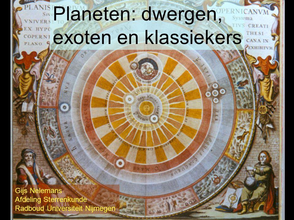 Planeten: dwergen, exoten en klassiekers Gijs Nelemans Afdeling Sterrenkunde Radboud Universiteit Nijmegen