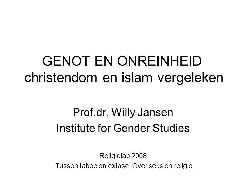 GENOT EN ONREINHEID christendom en islam vergeleken Prof.dr. Willy Jansen Institute for Gender Studies Religielab 2008 Tussen taboe en extase. Over se
