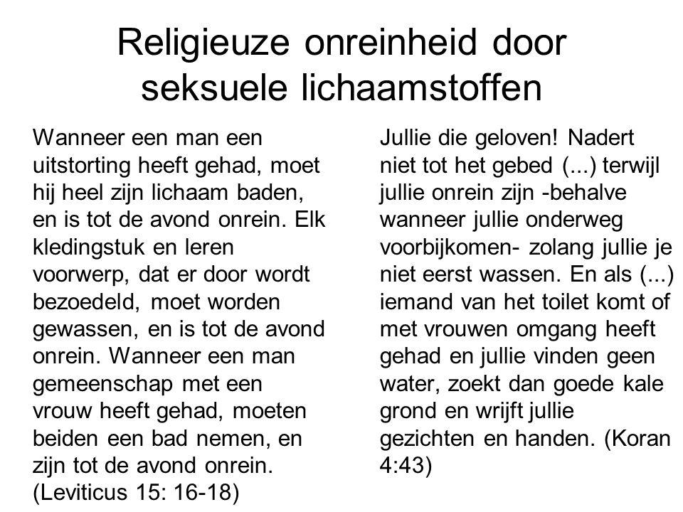Religieuze onreinheid door seksuele lichaamstoffen Wanneer een man een uitstorting heeft gehad, moet hij heel zijn lichaam baden, en is tot de avond onrein.