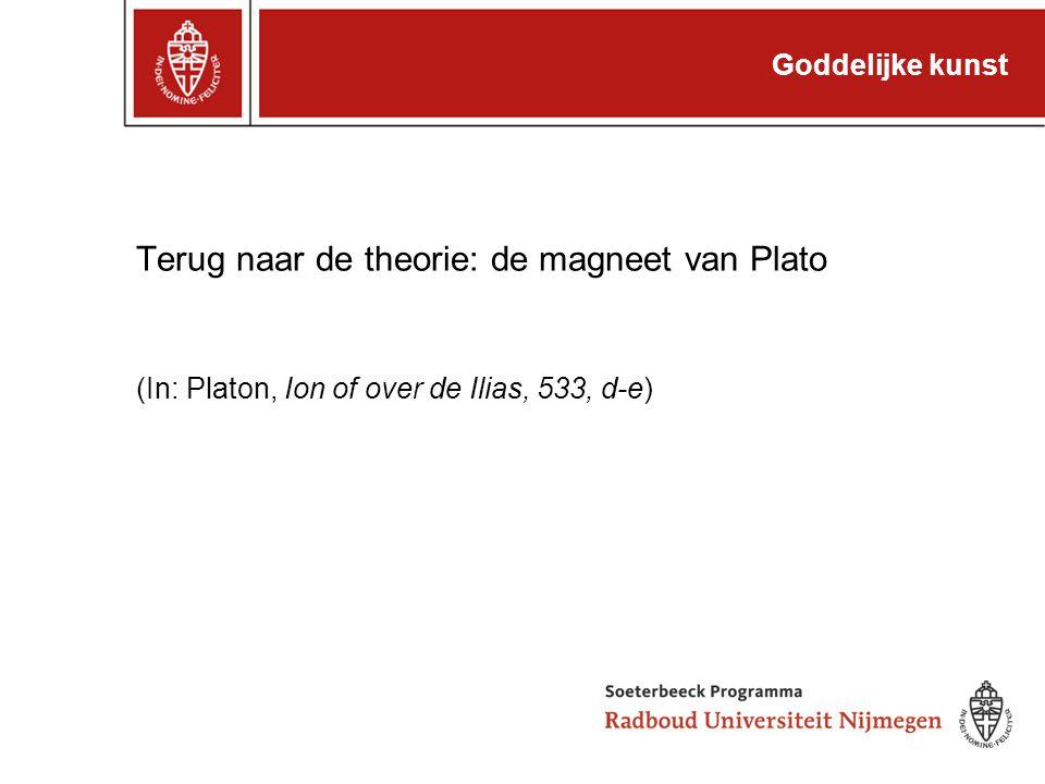Goddelijke kunst Terug naar de theorie: de magneet van Plato (In: Platon, Ion of over de Ilias, 533, d-e)