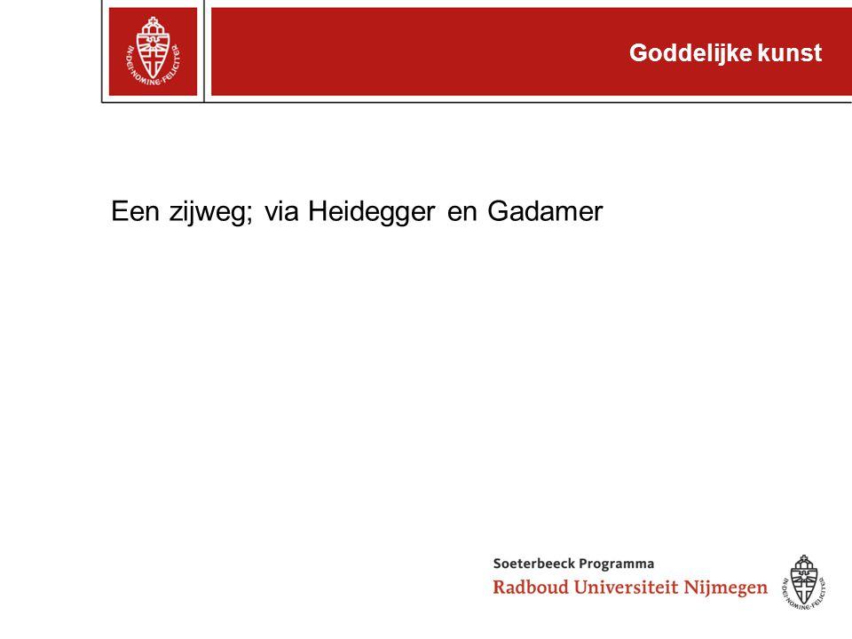 Goddelijke kunst Een zijweg; via Heidegger en Gadamer