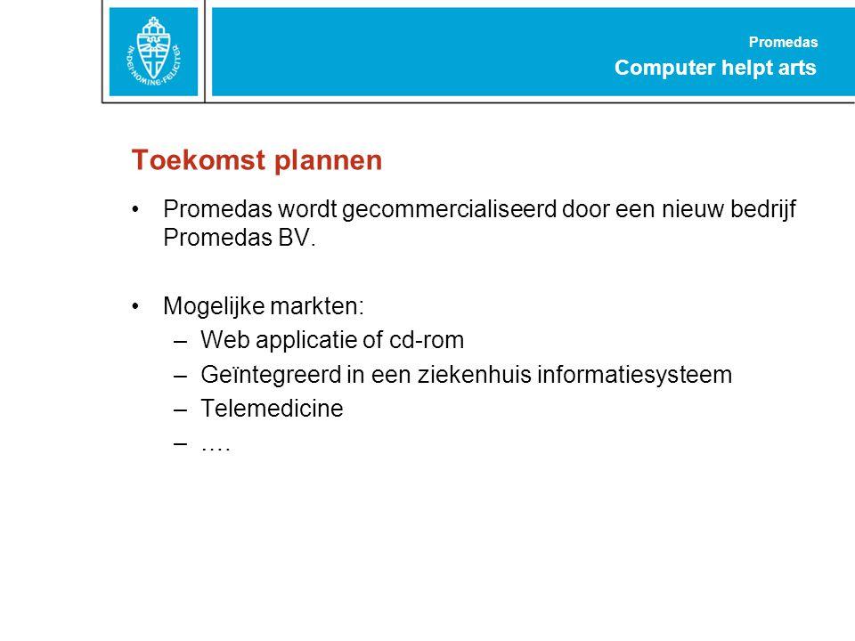 Promedas Computer helpt arts Toekomst plannen Promedas wordt gecommercialiseerd door een nieuw bedrijf Promedas BV.