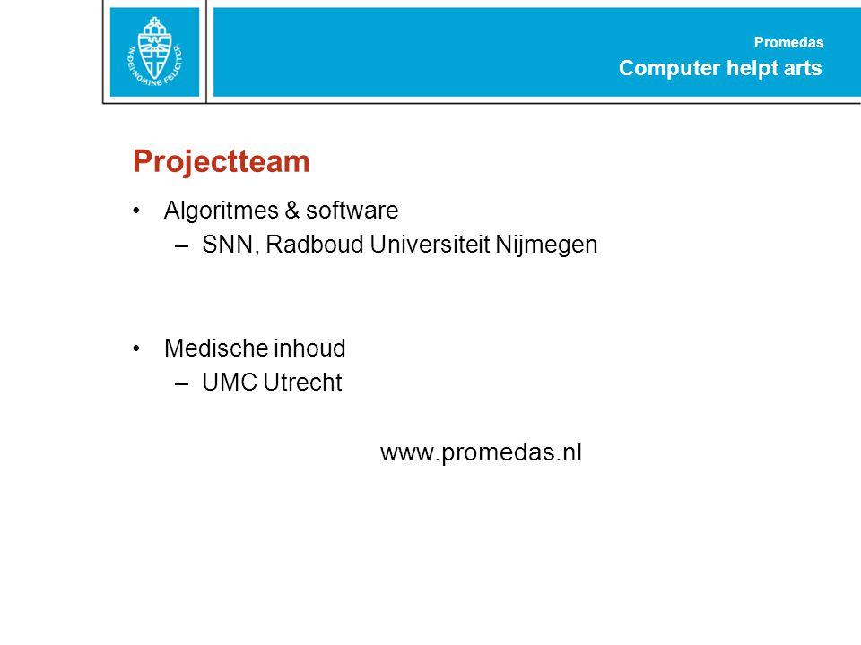 Promedas Computer helpt arts Projectteam Algoritmes & software –SNN, Radboud Universiteit Nijmegen Medische inhoud –UMC Utrecht www.promedas.nl