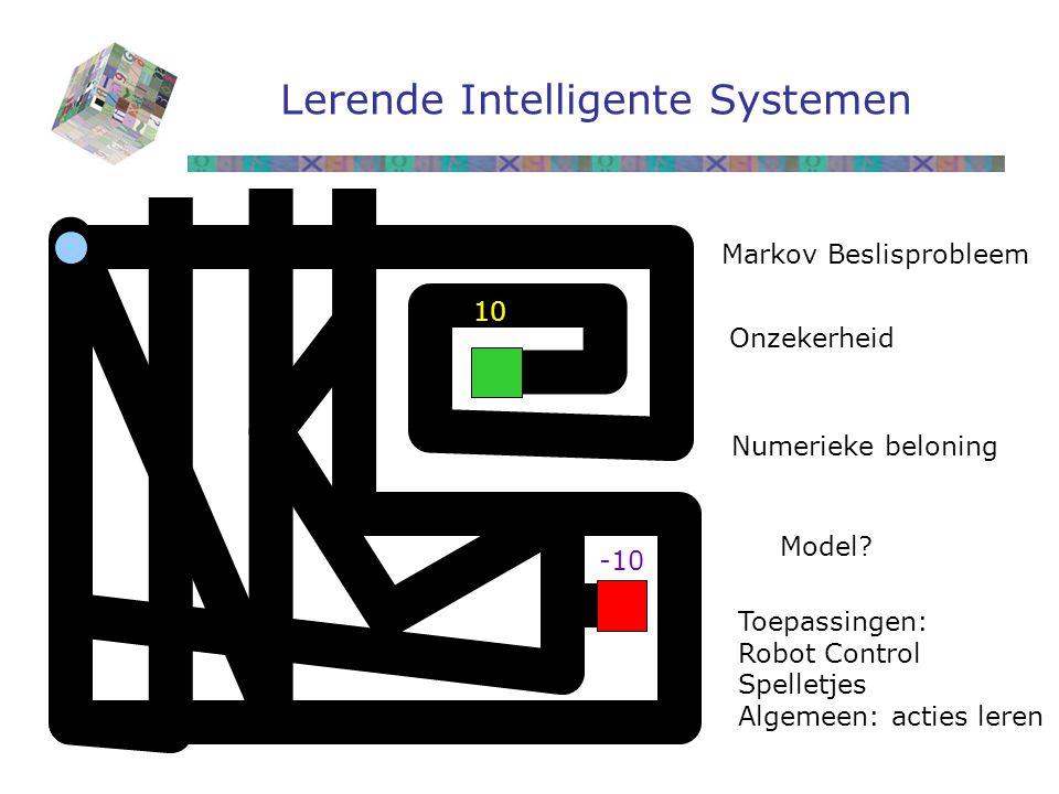 Lerende Intelligente Systemen 10 -10 Markov Beslisprobleem Onzekerheid Numerieke beloning Model.