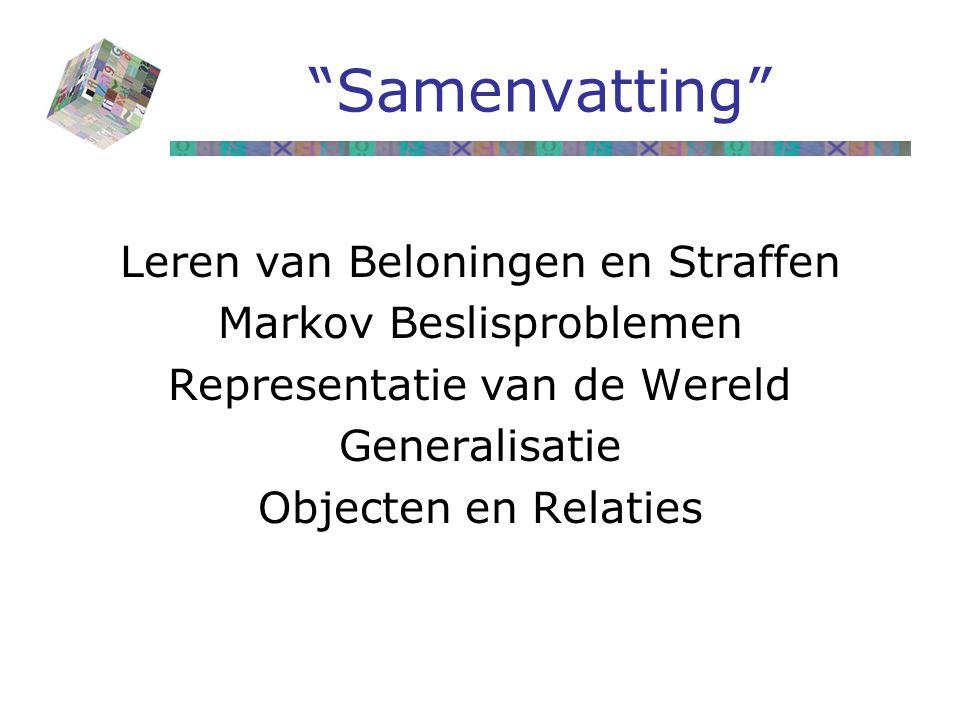 Samenvatting Leren van Beloningen en Straffen Markov Beslisproblemen Representatie van de Wereld Generalisatie Objecten en Relaties