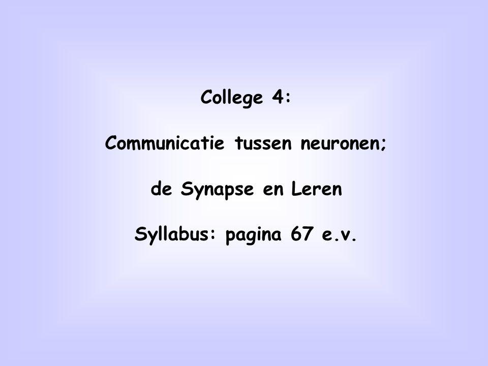 College 4: Communicatie tussen neuronen; de Synapse en Leren Syllabus: pagina 67 e.v.