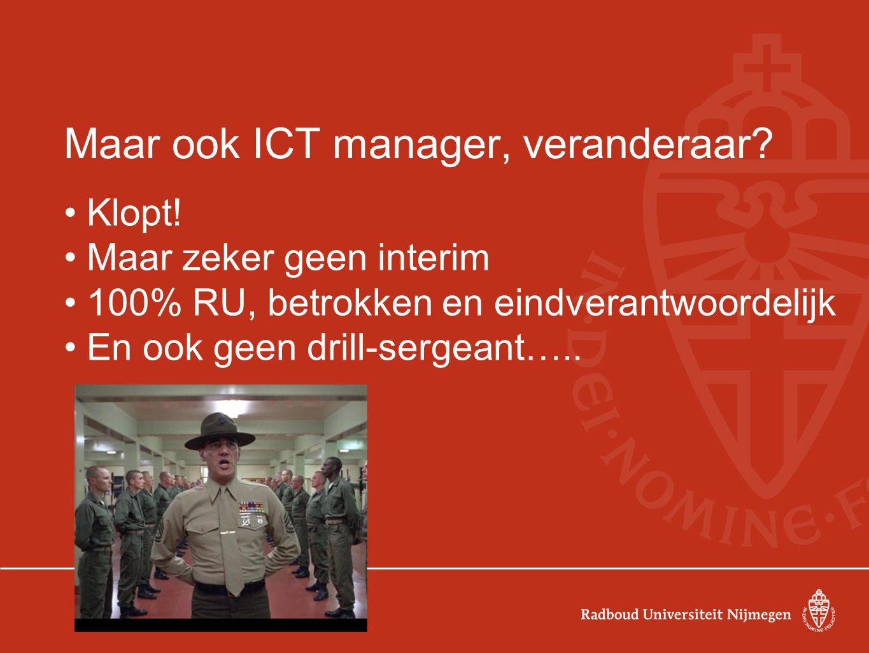 Maar ook ICT manager, veranderaar. Klopt.