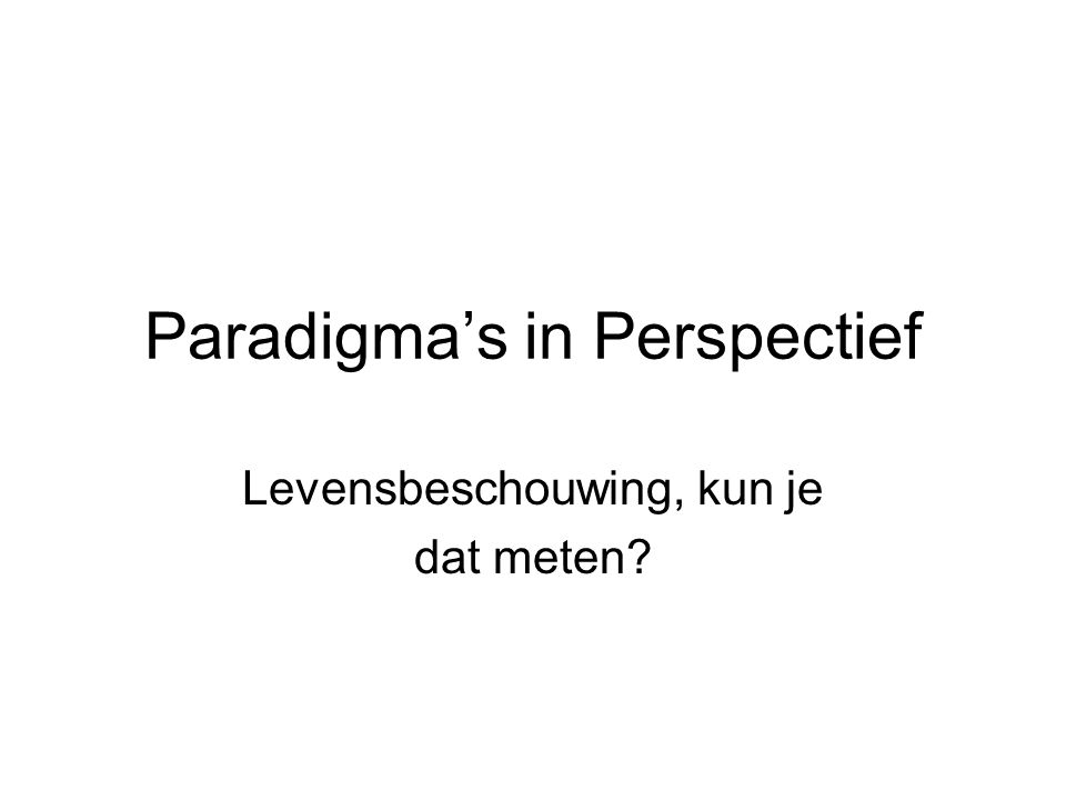 Paradigma's in Perspectief Levensbeschouwing, kun je dat meten?