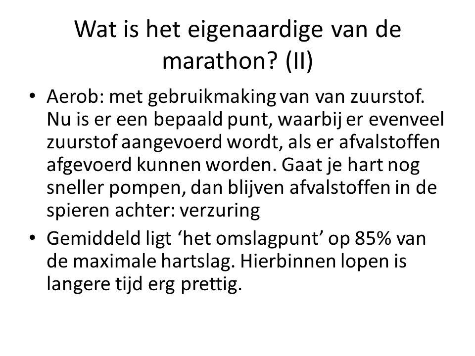 Wat is het eigenaardige van de marathon. (II) Aerob: met gebruikmaking van van zuurstof.