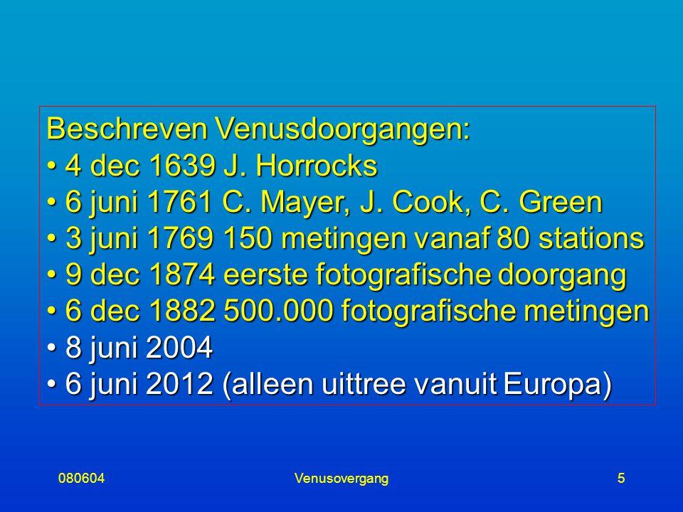 080604Venusovergang5 Beschreven Venusdoorgangen: 4 dec 1639 J. Horrocks 4 dec 1639 J. Horrocks 6 juni 1761 C. Mayer, J. Cook, C. Green 6 juni 1761 C.