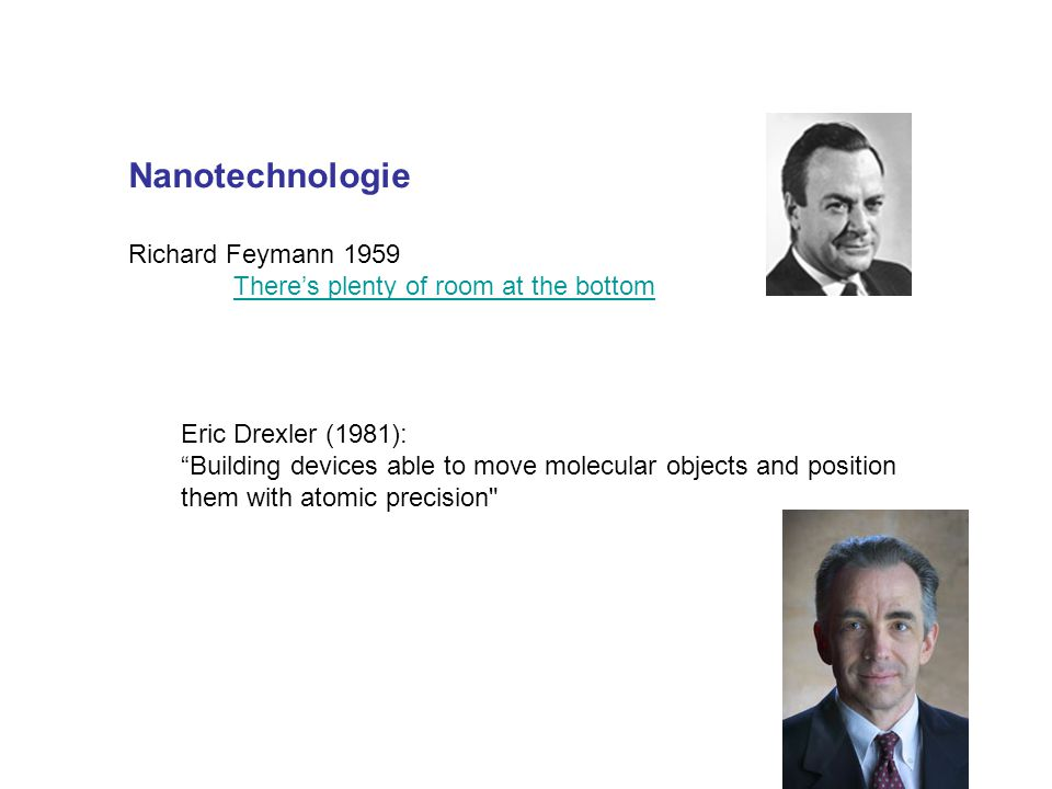 "Nanotechnologie Richard Feymann 1959 There's plenty of room at the bottom Eric Drexler (1981): ""Building devices able to move molecular objects and po"