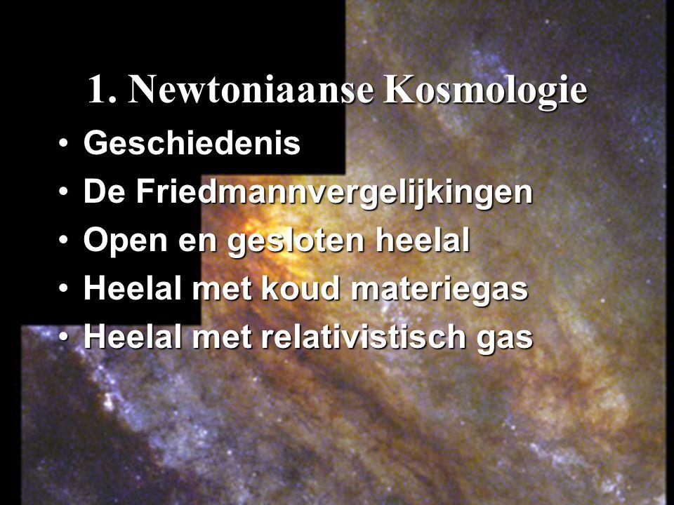 1. Newtoniaanse Kosmologie GeschiedenisGeschiedenis De FriedmannvergelijkingenDe Friedmannvergelijkingen Open en gesloten heelalOpen en gesloten heela