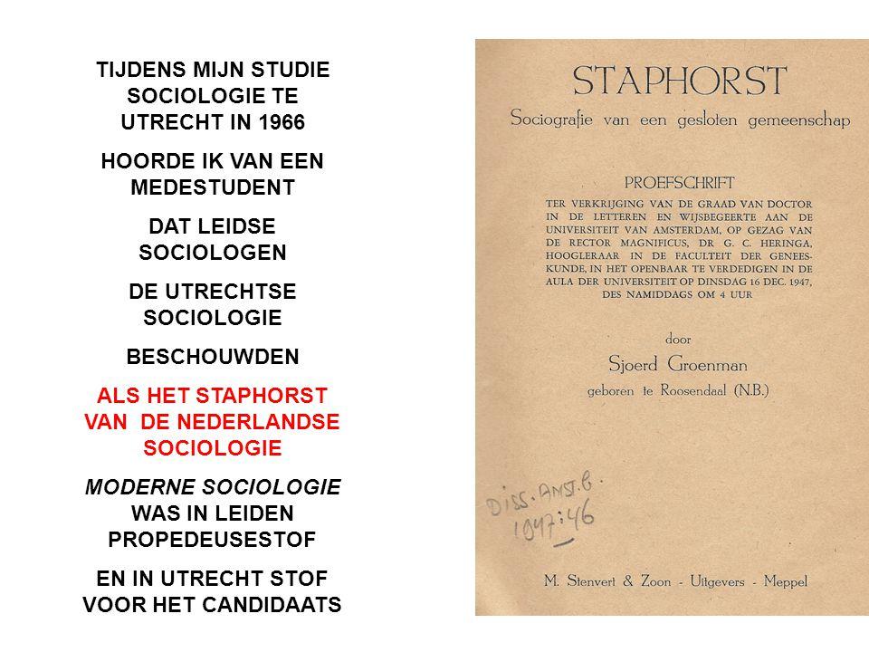 TIJDENS MIJN STUDIE SOCIOLOGIE TE UTRECHT IN 1966 HOORDE IK VAN EEN MEDESTUDENT DAT LEIDSE SOCIOLOGEN DE UTRECHTSE SOCIOLOGIE BESCHOUWDEN ALS HET STAP